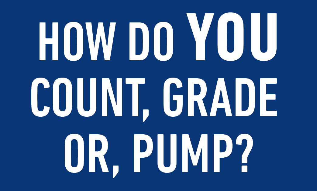 pump, grade and count